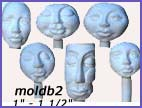 moldb2- Two 1-inch round faces, Two 1-inch long face, One 1 ¼ - inch long face, One 1 ½ - inch stylized face